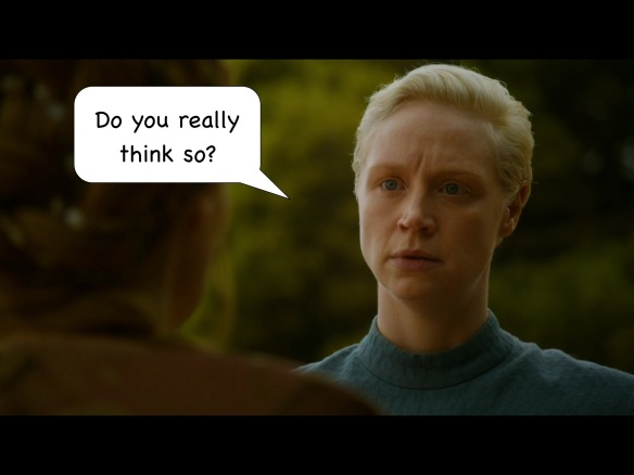 "Brienne has no line on the show, but I have added: ""Do you really think so?"""
