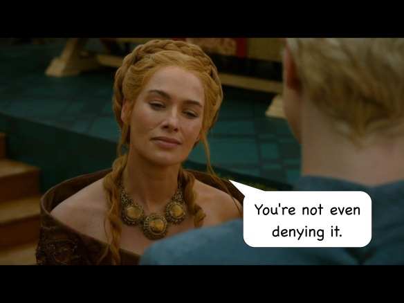 "Cersei has no line on the show. I have added: ""You're not even denying it."""