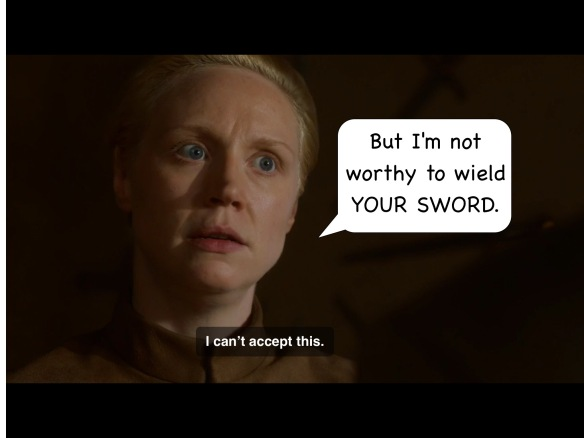 Back to Brienne, looking alarmed. Her line on the show is: