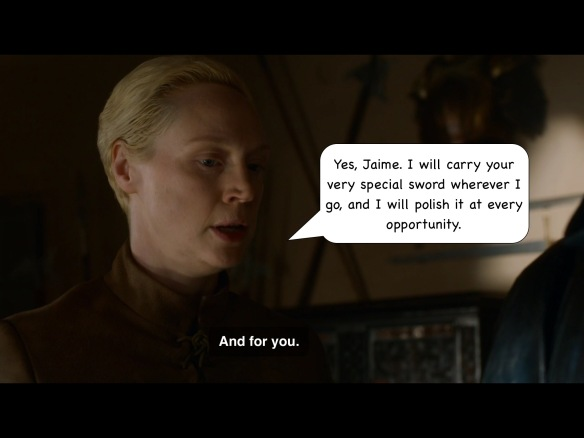 Brienne is calm again. On the show her line is: